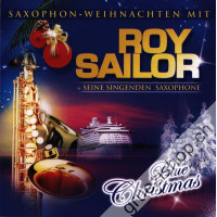 Roy Sailor + seine singenden Saxophone - Blue Christmas