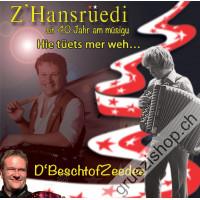 z'Hansrüedi - d'Bescht of Zeedee - sit 40 Jahr am müsigu - Hie tüets mer weh