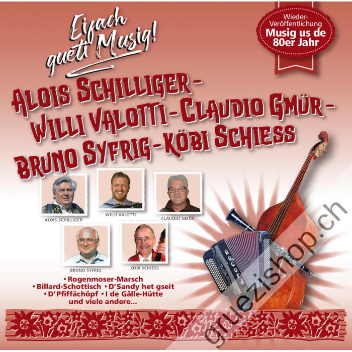 Alois Schilliger - Willi Valoti - Claudio Gmür - Bruno Syfrig - Köbi Schiess - Eifach gueti Musig!